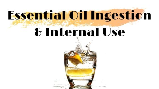 Essential Oil Ingestion & Internal Use